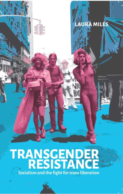 Transgender Resistance : Socialism and the Fight for Trans Liberation