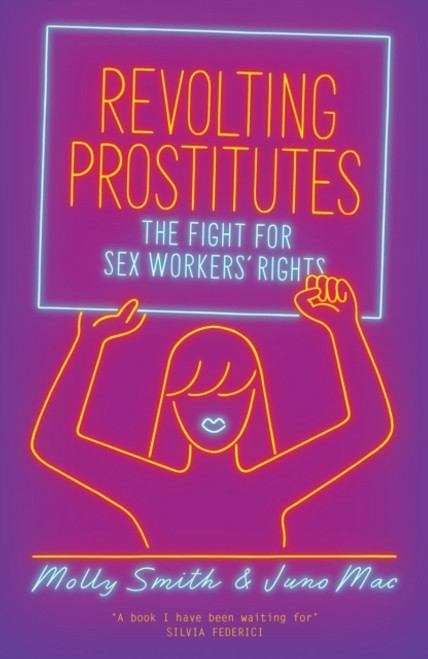 Revolting Prostitutes : The Fight for Sex Workers' Rights