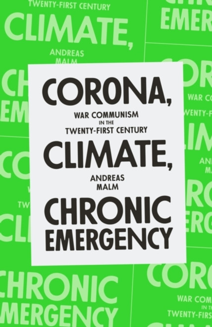 Corona, Climate, Chronic Emergency : War Communism in the Twenty-First Century
