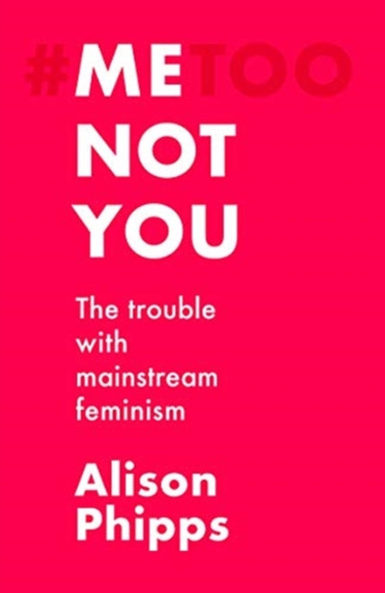 Me, Not You : The Trouble with Mainstream Feminism