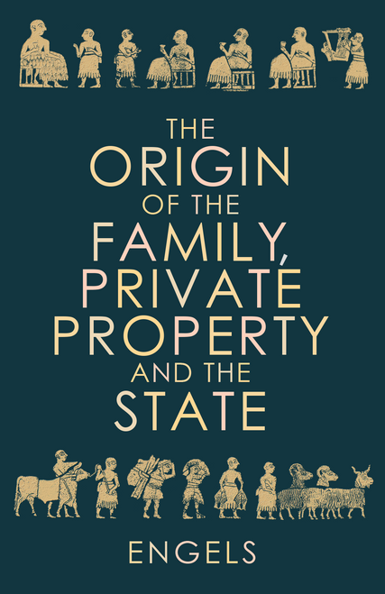 THE ORIGIN OF THE FAMILY, PRIVATE PROPERTY AND THE STATE - ENGELS