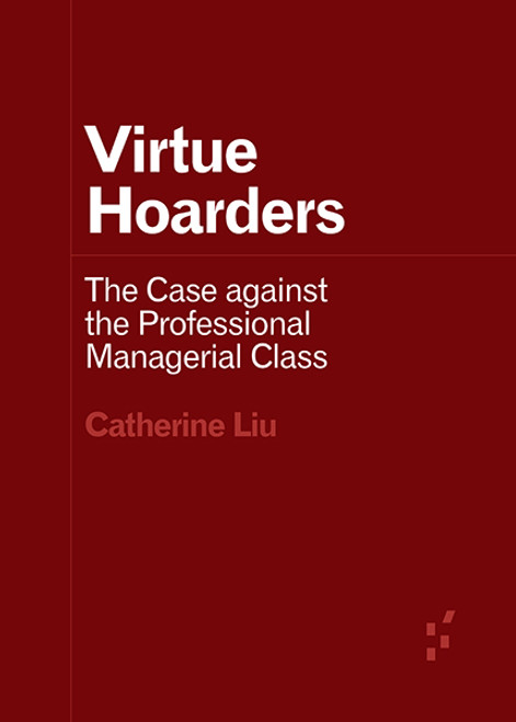 Virtue Hoarders The Case against the Professional Managerial Class
