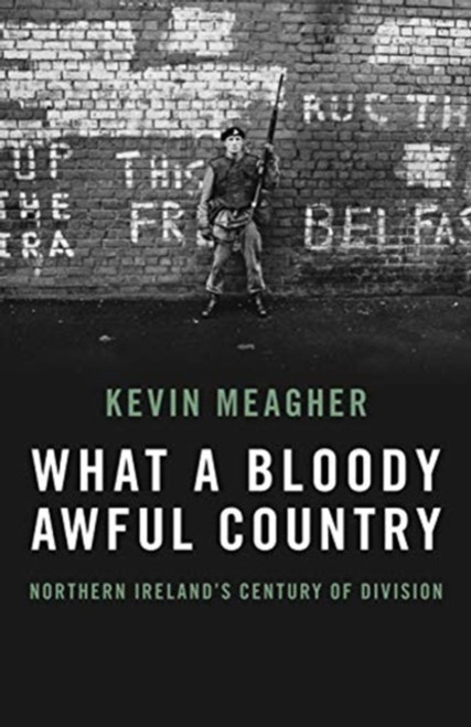 What A Bloody Awful Country : Northern Ireland's century of division