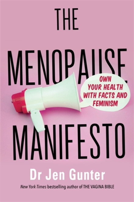 The Menopause Manifesto : Own Your Health with Facts and Feminism