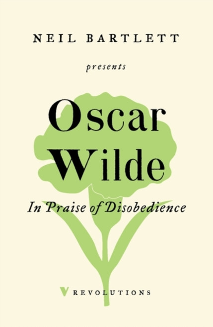 In Praise of Disobedience : The Soul of Man Under Socialism and Other Writings