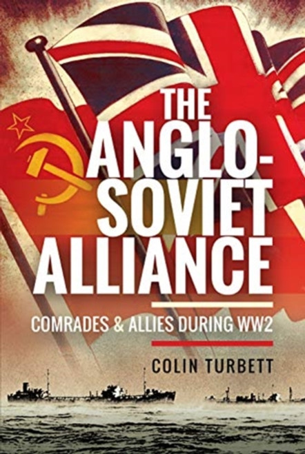 The Anglo-Soviet Alliance : Comrades and Allies during WW2