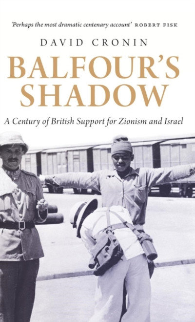 Balfour's Shadow : A Century of British Support for Zionism and Israel