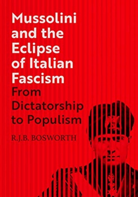 Mussolini and the Eclipse of Italian Fascism : From Dictatorship to Populism