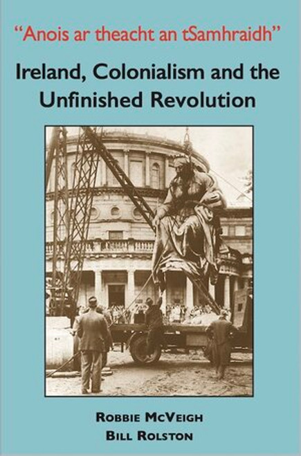 Ireland, Colonialism and the Unfinished Revolution