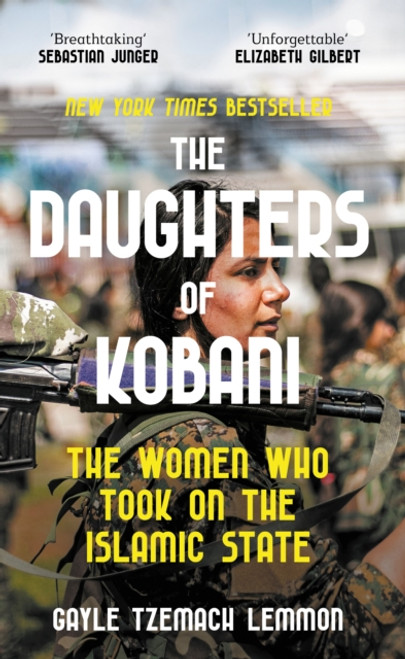 The Daughters of Kobani : The Women Who Took On The Islamic State