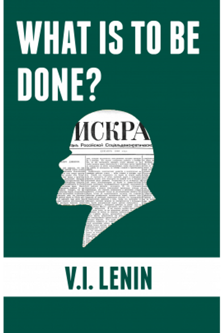 WHAT IS TO BE DONE? - V.I. Lenin