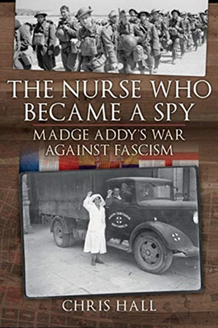 The Nurse Who Became a Spy : Madge Addy's War Against Fascism