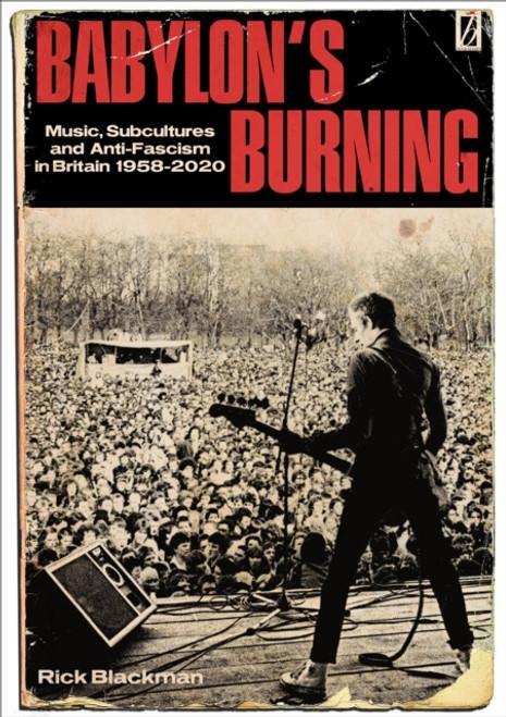 Babylon's Burning: Music, Subcultures and Anti-Fascism in Britain 1958-2020