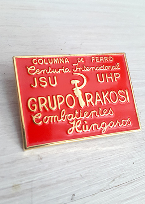 Badge has brooch fixing with the following text:  COLUMNA de FERRO Centuria Internacional JSU UHP GRUPO RAKOSI Combatientes Hungaros