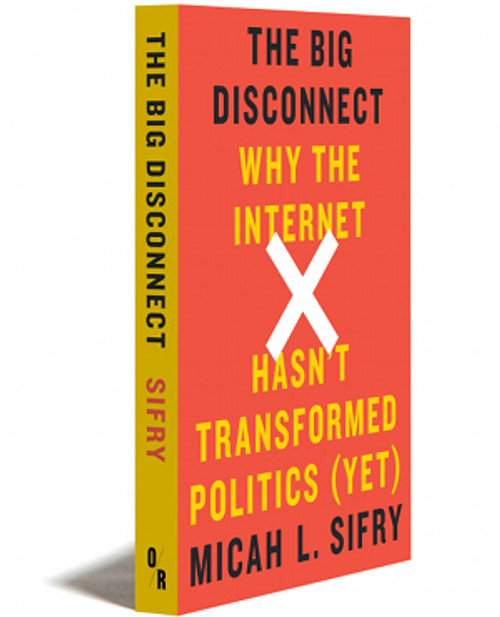 The Big Disconnect by Micah L. Sifry