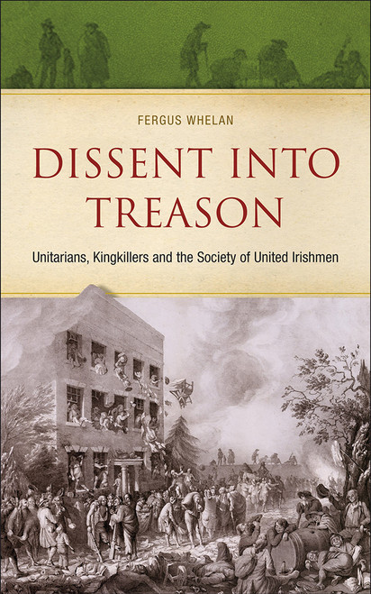 Dissent into Treason: Unitarians, King-killers and the Society of United Irishmen