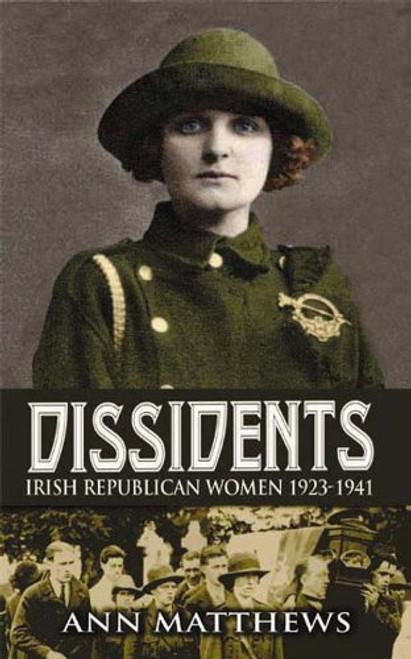 Dissidents: Irish Republican Women 1923-1941 - Ann Matthews