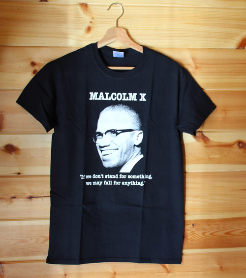 "Malcolm X  ""If we don't stand for something we may fall for anything"". One colour hand screen printed black t-shirt."