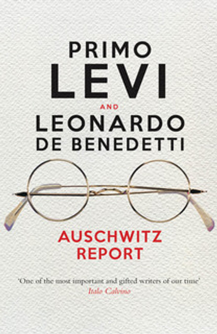 Auschwitz Report by Leonardo De Benedetti and Primo Levi Edited by Robert S. C. Gordon Translated by Judith Woolf