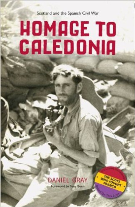 Homage to Caledonia: Scotland and the Spanish Civil War by Daniel