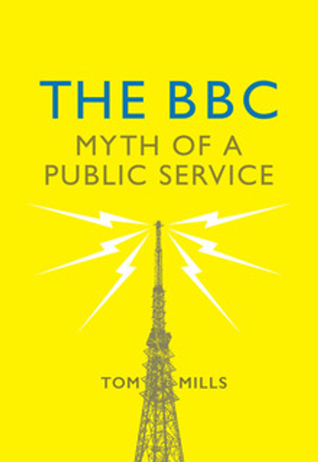 The BBC: Myth of a Public Service by Tom Mills