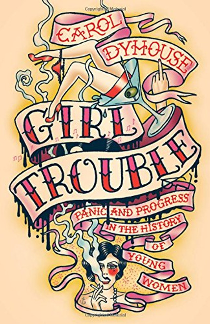 Girl Trouble: Panic and Progress in the History of Young -  Carol Dyhouse