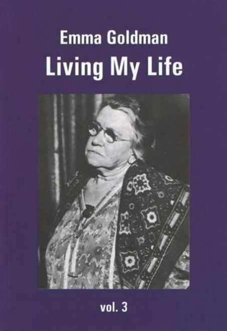 Living My Life: Vol.3 - Emma Goldman