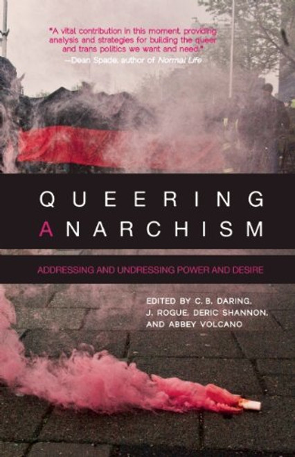 Queering Anarchism: Addressing and Undressing Power and Desire - Deric Shannon