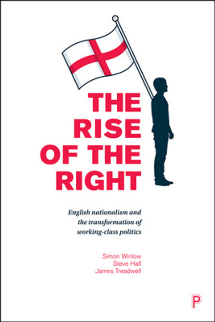 The rise of the Right: English nationalism and the transformation of working-class politics