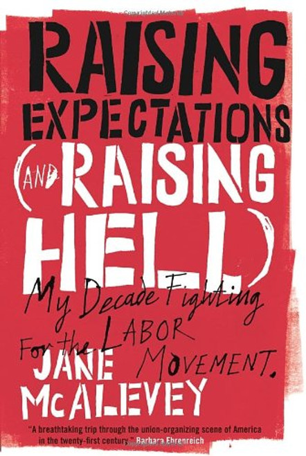 Raising Expectations (and Raising Hell): My Decade Fighting for the Labor Movement - Jane McAlevey