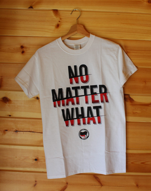 NO MATTER WHAT - ALWAYS AND FOREVER ANTIFA white t-shirt