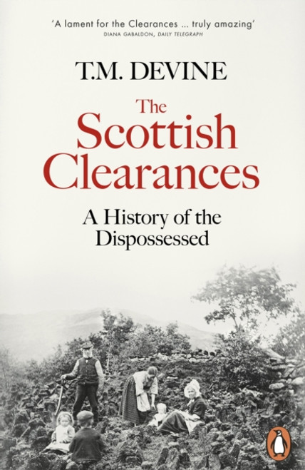 The Scottish Clearances : A History of the Dispossessed, 1600-1900