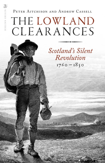 The Lowland Clearances : Scotland's Silent Revolution 1760 - 1830