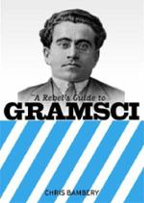 A Rebel's Guide to Gramsci
