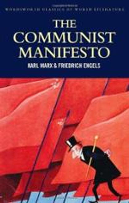 Communist Manifesto / The Condition of the Working Class in England / Socialism Scientific and Utopian (Wordsworth Classics of World Literature)