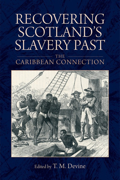 Recovering Scotland's Slavery Past The Caribbean Connection Edited by Tom M. Devine