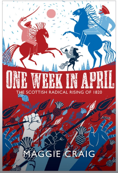 One Week in April : The Scottish Radical Rising of 1820