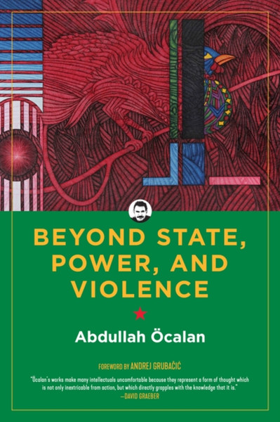 Beyond State, Power, And Violence by Abdullah Ocalan