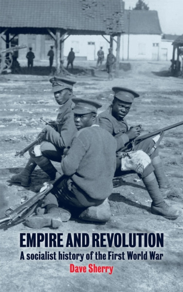 Empire and Revolution : A socialist history of the First World War