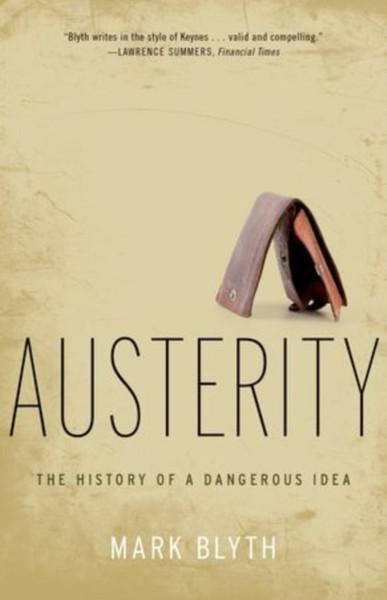 Austerity : The History of a Dangerous Idea