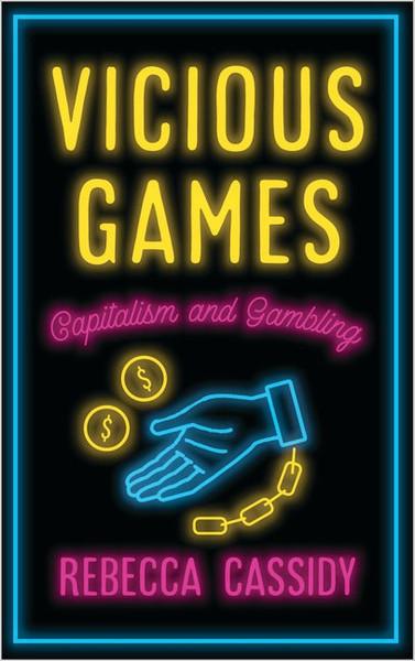 Vicious Games Capitalism and Gambling