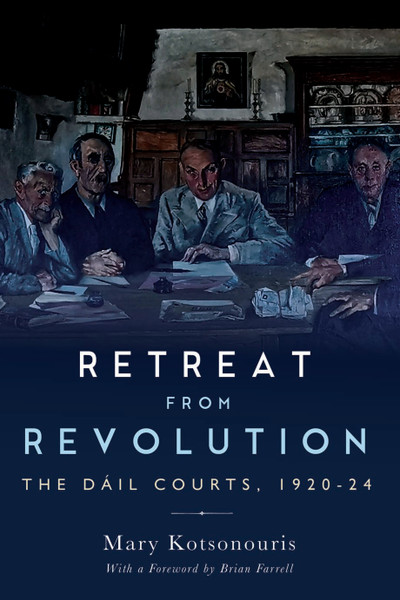 Retreat from Revolution: The Dáil Courts, 1920–24