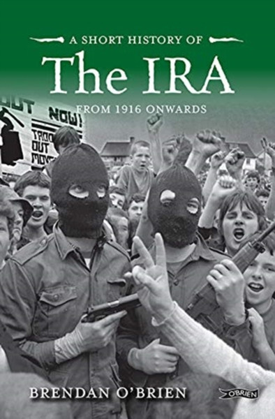 A Short History of the IRA : From 1916 Onwards