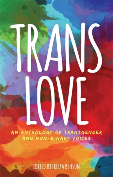 Trans Love : An Anthology of Transgender and Non-Binary Voices