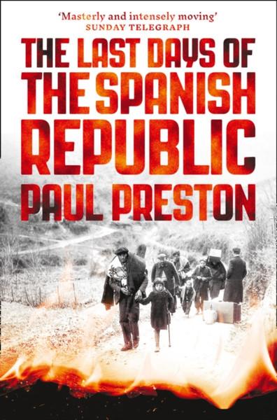 The Last Days of the Spanish Republic - Paul Preston