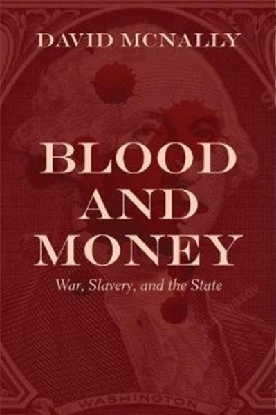 Blood and Money : War, Slavery, and the State by David McNally
