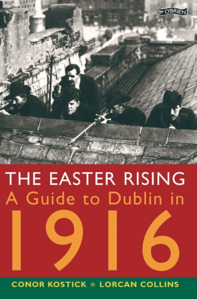 The Easter Rising : A Guide to Dublin in 1916