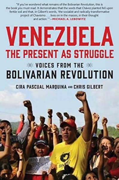 Venezuela, the Present as Struggle : Voices from the Bolivarian Revolution