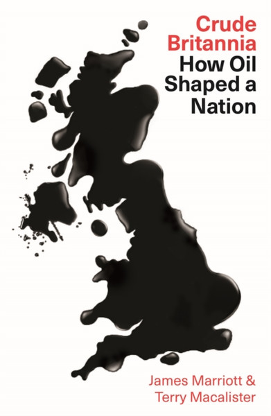 Crude Britannia : How Oil Shaped a Nation