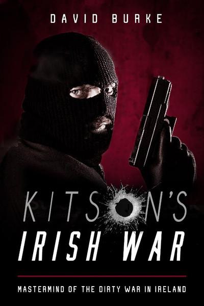 Kitson's Irish War : Mastermind of the Dirty War in Ireland